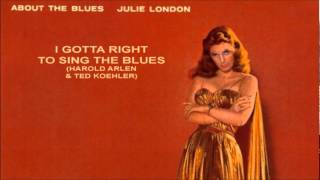 I Gotta Right To Sing The Blues ~ Julie London