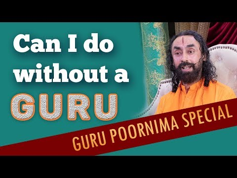Do We Need A Guru For Spiritual Progress? Guru Purnima Special 2018