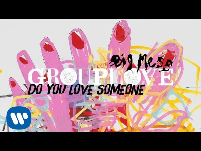 Grouplove Do You Love Someone Official Audio Youtube