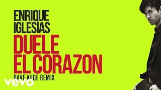 Enrique Iglesias - DUELE EL CORAZON (Dave Audé Club Mix)[Lyric Video]