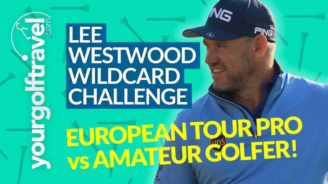 LEE WESTWOOD WILDCARD GOLF CHALLENGE: Amateur Golfer VS European Tour Player 3 Hole Challenge