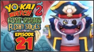 Yo-Kai Watch 2 Bony Spirits / Fleshy Souls - Episode 21 | Cap'n Crash! [English 100% Walkthrough]