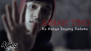 [3.15 MB] Aiman Tino - Ku Hanya Sayang Padamu (Official Music Video with Lyric)