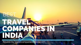 Top 10 Travel Companies in India 2019