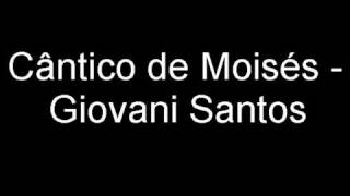 Cântico de Moisés - Giovani Santos