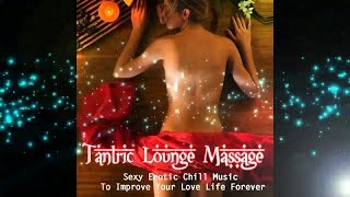 Tantric Lounge Massage- Sexy Erotic Chill Music To Improve Your Love Life (DJ Mix) ▶Chill2Chill