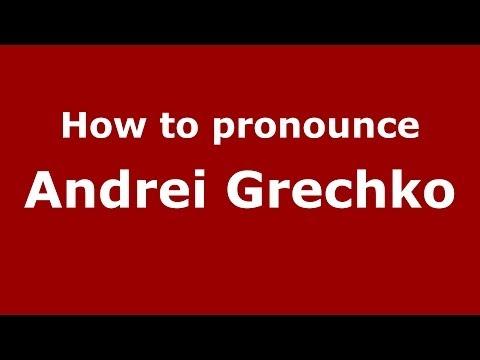 How to pronounce Andrei Grechko (Russian/Russia) - PronounceNames.com