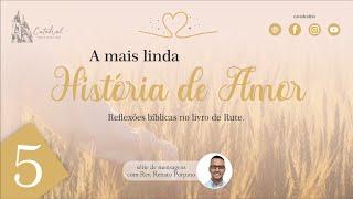 A mais linda história de amor - parte 5 | Rev. Renato Porpino - Pastor Efetivo