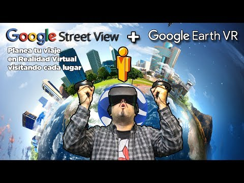 Google Street view VR + Google Earth - El turismo y la Realidad Virtual ya están aquí