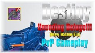 Destiny - Unending DelugeIII [Heavy Machine Gun]PvP Gameplay
