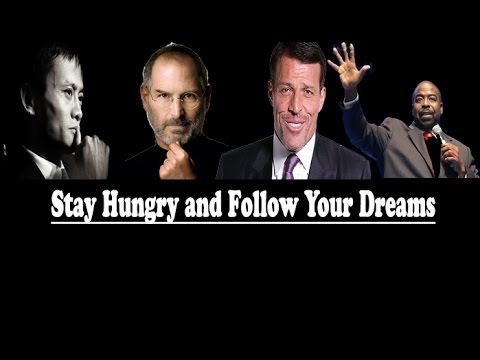 Stay Hungry and Follow Your Dreams - Steve Jobs, Tony Robbins, Jack Ma and  Les brown