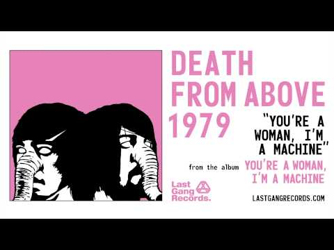 Death From Above 1979  Youre A Woman, Im A Machine