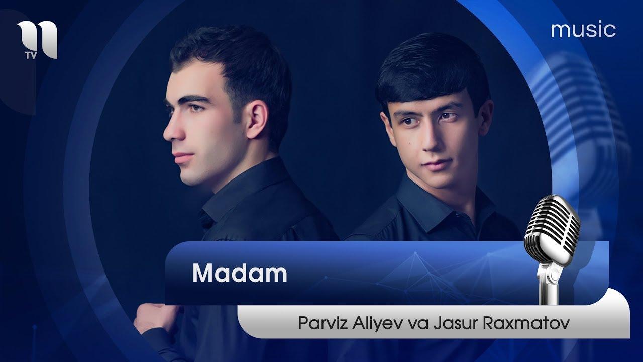 Parviz Aliyev va Jasur Raxmatov - Madam | Парвиз Алиев ва Жасур Рахматов - Мадам (music version)