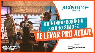 Chininha, Robinho, Binho Simões cantam Trilogia - Te Levar Pro Altar (Acústico FM O Dia) #Unisuam