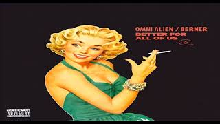 Omni Alien x Berner - Better For All Of Us (Audio)