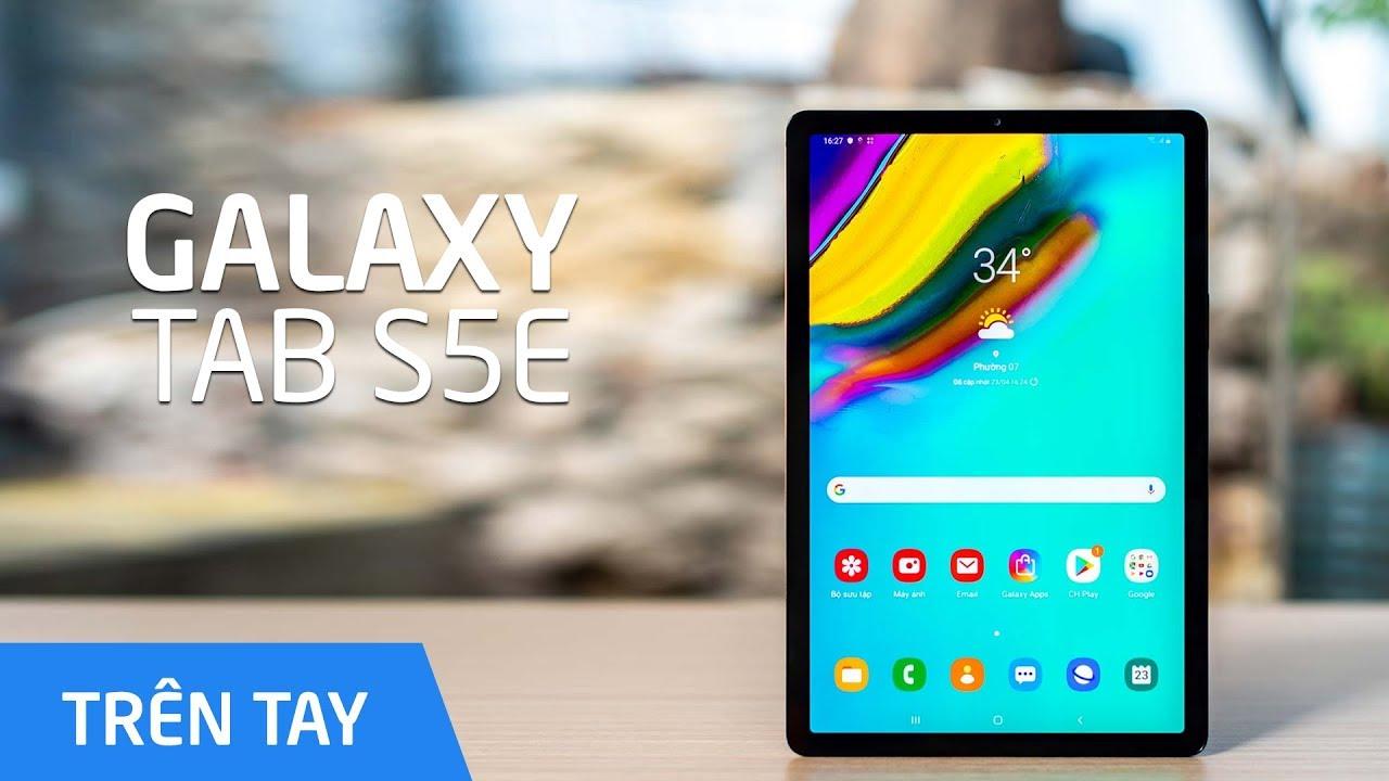 Trên tay Samsung Galaxy Tab S5e: mỏng nhẹ bất ngờ, Samsung DeX là điểm nhấn đầy hứa hẹn
