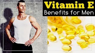 Vitamin E Benefits for Men