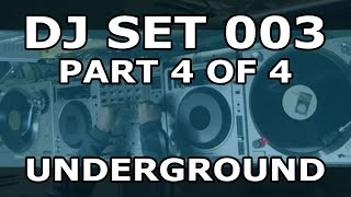 DJ Set #003 (Part 4 of 4) - Underground House