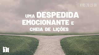 Uma despedida emocionante e cheia de lições | Rev. Ediano Pereira