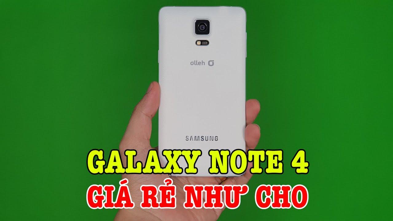 Trời ơi, Galaxy Note 4 bây giờ GIÁ RẺ NHƯ CHO anh em ạ