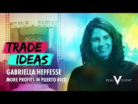 More Profits In Puerto Rico (w/ Gabriella Heffesse) | Trade Ideas | Real Vision™