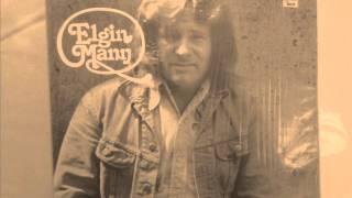 ELGINN MANN - IT TAKES A GOOD WOMAN TO TREAT A GOOD MAN RIGHT 1978
