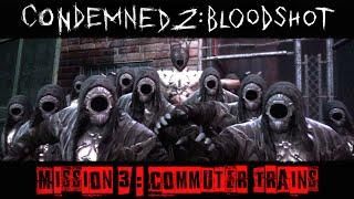 Condemned 2 : BloodShot - Gameplay Walkthrough [Mission 3 - Commuter Trains]