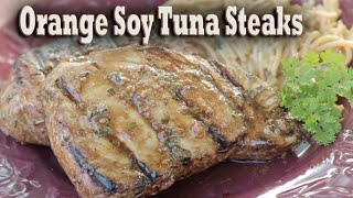 Orange Soy Marinade Grilled Tuna Steaks!  New England fish cooking recipe