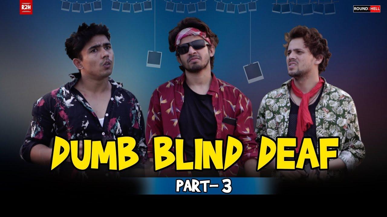 Download DUMB BLIND DEAF Part-3   Round2hell   R2H