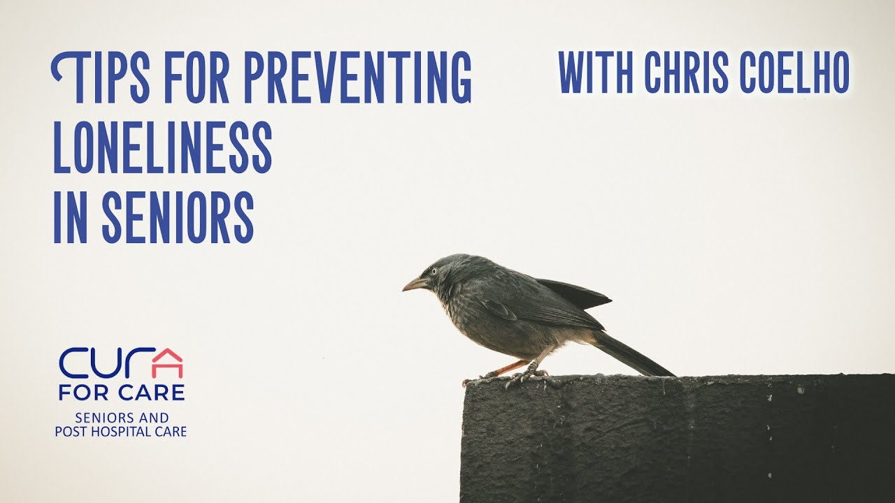 3 Tips for Preventing Loneliness in Seniors with Chris Coelho