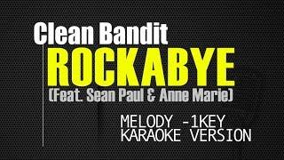 Clean Bandit - Rockabye (Feat. Sean Paul & Anne Marie) (-1Key Melody) (Karaoke version)