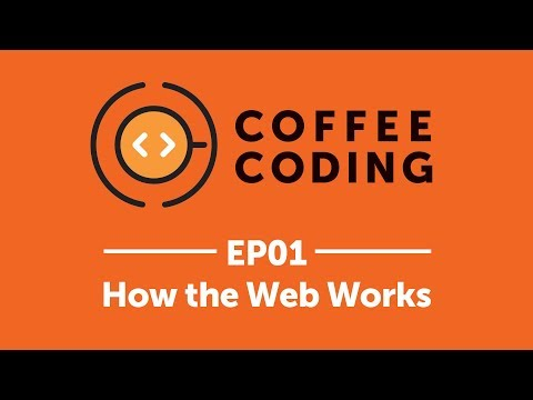 Coffee Coding: Episode 1 - How the Web Works