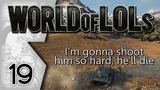 World of Tanks│World of LoLs - Episode 19