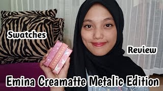 REVIEW + SWATCHES EMINA CREAMATTE METALIC EDITION