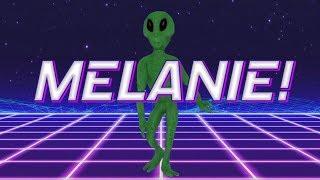 HAPPY BIRTHDAY MELANIE! - ALIEN REMIX