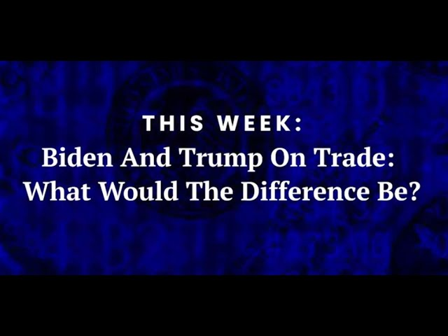 Biden and Trump on Trade: What would the difference be?