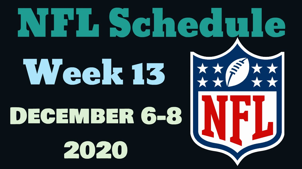 Nfl 2020 Week 13 Schedule 2020 Nfl Week 13 Complete Schedule Timing Tv Channels December 6 8 Youtube
