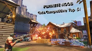 Fortnite Noob Gets Competitive Top 5!