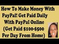 How To Make Money Online With PayPal Fast! Get Paid Daily With PayPal 2018 & 2019 - $100 Per Day