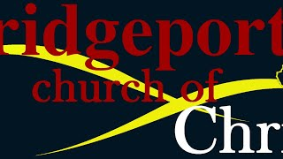 Bridgeport church of Christ Adult Bible Class 7/12/20