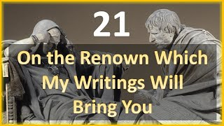 Seneca - Moral Letters - 21 On The Renown Which my Writings Will Bring You