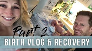 Part 2 - EMOTIONAL C-SECTION BIRTH STORY & RECOVERY VLOG!!!! LIVE BIRTH