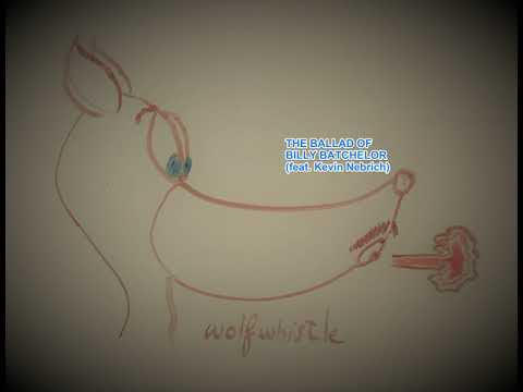 how to wolf whistle diagram ford focus mk1 radio wiring the ballad of billy batchelor feat kevin nebrich by wolfwhistle