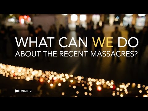 What Can We Do About the Recent Massacres