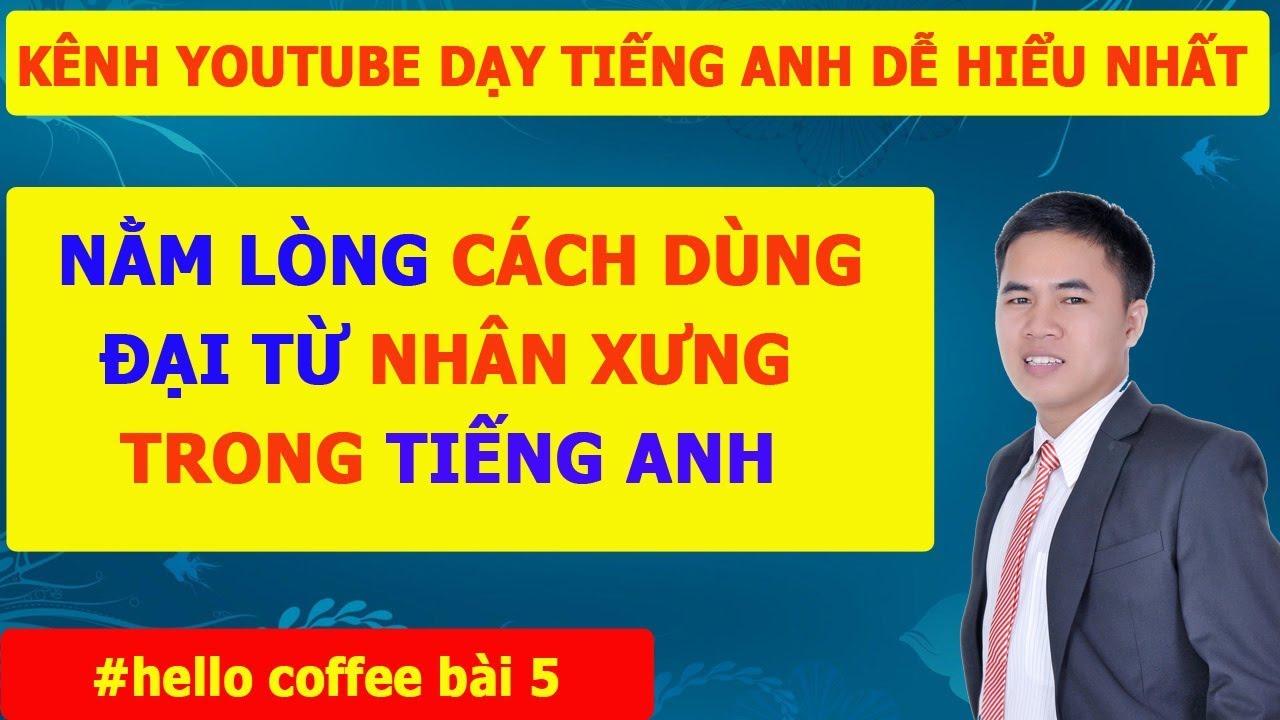 Tiếng Anh Giao Tiếp – Thành Thạo  Cách Dùng Đại Từ Nhân Xưng Trong Tiếng Anh-Hello Coffee Bài 5