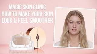 How To Make Your Skin Look & Feel Smoother | Charlotte Tilbury