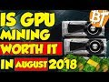 Is GPU mining worth it in August 2018|Ethereum, zcash, monero mining analysis of gpu mining