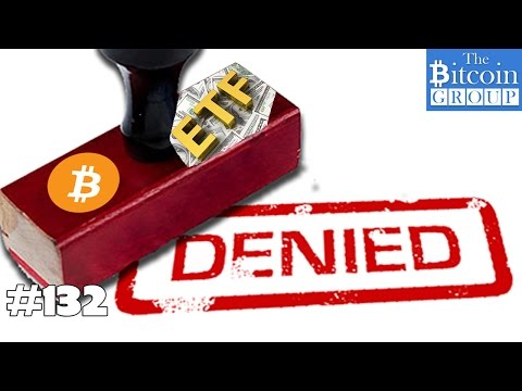 The Bitcoin Group #132 - Bitcoin ETF Denied, Fullnodes, Better than Gold, Bitcoin Unlimited