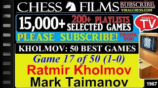 Kholmov: 50 Best Games (#17 of 50): Ratmir Kholmov vs. Mark Taimanov
