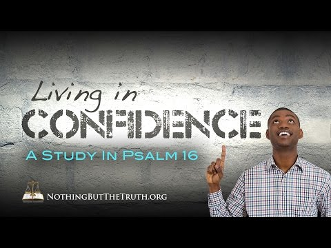 Living In Confidence - A Study In Psalm 16